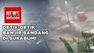 Banjir Bandang Di Sukabumi Landa 4 Desa