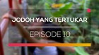 Jodoh yang Tertukar - Episode 10