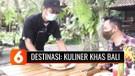 Destinasi: Kulineran Seru Khas Bali dengan Tetap Mematuhi Protokol Kesehatan | Liputan 6