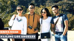 Cerita Noah  -  Keliling Los Angeles ( Episode 6 )