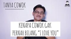 """Tanya Cowok   COWOK GAK PERNAH BILANG """"I LOVE YOU"""""""