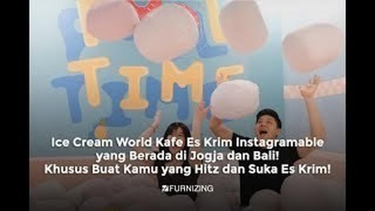 Streaming Ice Cream World Kafe Es Krim Instagramable Yang Berada Di Jogja Dan Bali Vidio Com