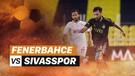 Mini Match - Fenerbahce vs Sivasspor | Turkish Cup Final