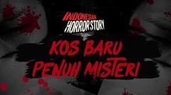 KOS BARU PENUH MISTERI - INDONESIAN HORROR STORY #16