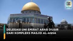 Viral! Delegasi Uni Emirat Arab Diusir dari Kompleks Al-Aqsa