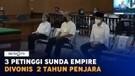3 Petinggi Sunda Empire Divonis Hukuman 2 Tahun Penjara