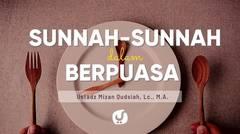 Sunnah-sunnah dalam Berpuasa - Ustadz Mizan Qudsiyah, Lc., M.A. - Ceramah Agama