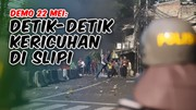 Detik-Detik Kericuhan Demo 22 Mei di Slipi