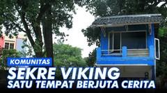 Sekre Viking, Satu Tempat Berjuta Cerita!