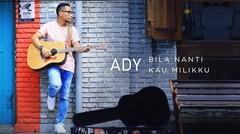 ADY - Bila Nanti Kau Milikku (New Version) - Official Music Video