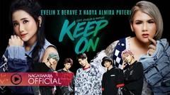 Evelin X Berave X Nadya Almira Puteri - Keep On (Official Music Video NAGASWARA) #POP