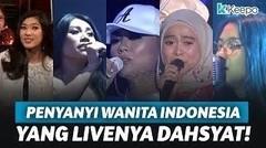 DARI LESTI SAMPAI AGNEZ MO! 7 PENYANYI WANITA INDONESIA yang LIVEnya selalu MEMUKAU