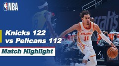 Match Highlight | New York Knicks 122 vs 112 New Orleans Pelicans | NBA Regular Season 2020/21