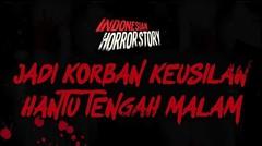 JADI KORBAN KEUSILAN HANTU TENGAH MALAM - INDONESIAN HORROR STORY #17