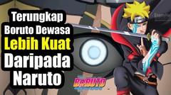 Terungkap Boruto Dewasa Lebih Kuat Daripada Naruto di Anime Boruto