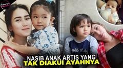 Sungguh KASIHAN! Deretan Anak Artis yang Terlahir Tak Diakui Ayah Kandungnya