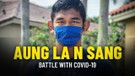 Aung La N Sang's Battle With COVID-19