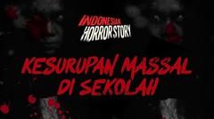 KESURUPAN MASAL DI SEKOLAH - INDONESIAN HORROR STORY #18