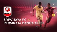 Full Match - Perebutan Juara 3 : Sriwijaya FC vs Persiraja Banda Aceh | Liga 2 2019
