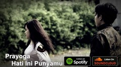 Prayoga - Hati Ini Punyamu (Music Video)
