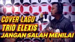 COVER LAGU ELEXIS JANGAN SALAH MENILAI