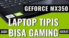Laptop Tipis Bisa Gaming Serius- Review NVIDIA GeForce MX350