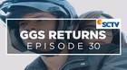 GGS Returns - Episode 30