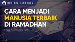 Manusia Tebaik, Mempelajari dan Mengajarkan Al Quran - Ustadz Johan Saputra Halim, M.H.I.