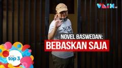 VIVA Top3: Novel Baswedan Gemas, Aulia Kesuma Divonis Mati & Tim Covid-19 Ditembak di Papua
