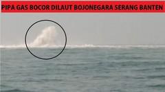 Pipa Gas Bocor Diperairan Laut Bojonegara Serang Banten