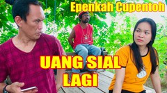 Epen Cupen - Uang Sial Lagi
