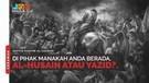 Di Pihak Manakah Anda Berada, Al-Husain Atau Yazid?