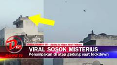 Viral Sosok Misterius di Atap Gedung Saat Lockdown, Lihat Videonya!