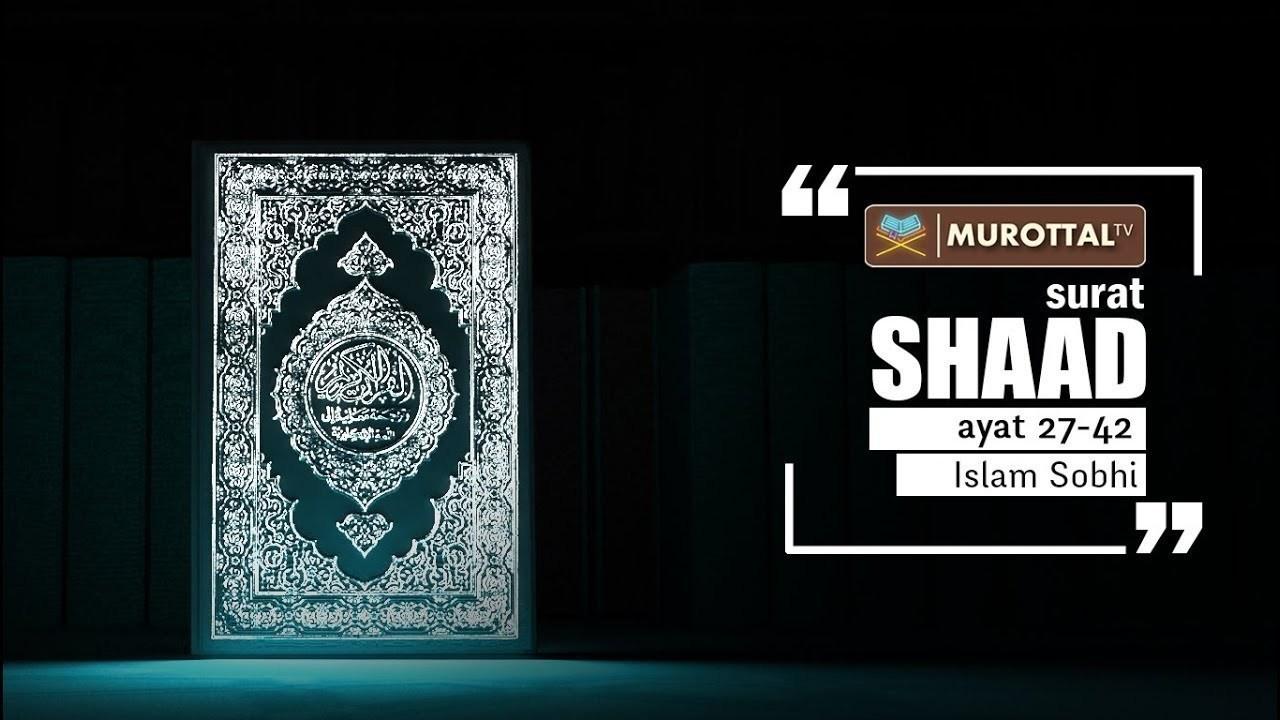 Bacaan Quran Surat Shaad by islam sobhi