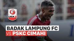 Mini Match - Badak Lampung 2 vs 0 PSKC Cimahi | Liga 2 2020