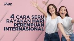 4 Cara Seru Rayakan Hari Perempuan Internasional
