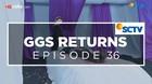 GGS Returns - Episode 36