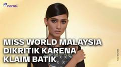 Klaim Batik, Miss World Malaysia Dikecam. Bagaimana Sejarah Batik di Negara Jiran?