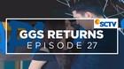 GGS Returns - Episode 27
