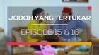 Jodoh yang Tertukar - Episode 15 dan 16